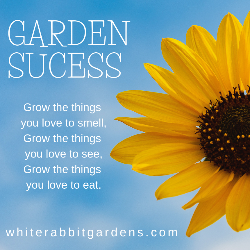Grow the things you love, Grow the things you love to smell, Grow the things you love to see, and Grow the things you love to eat!